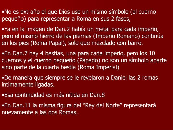 No es extraño el que Dios use un mismo símbolo (el cuerno pequeño) para representar a Roma en sus 2 fases,