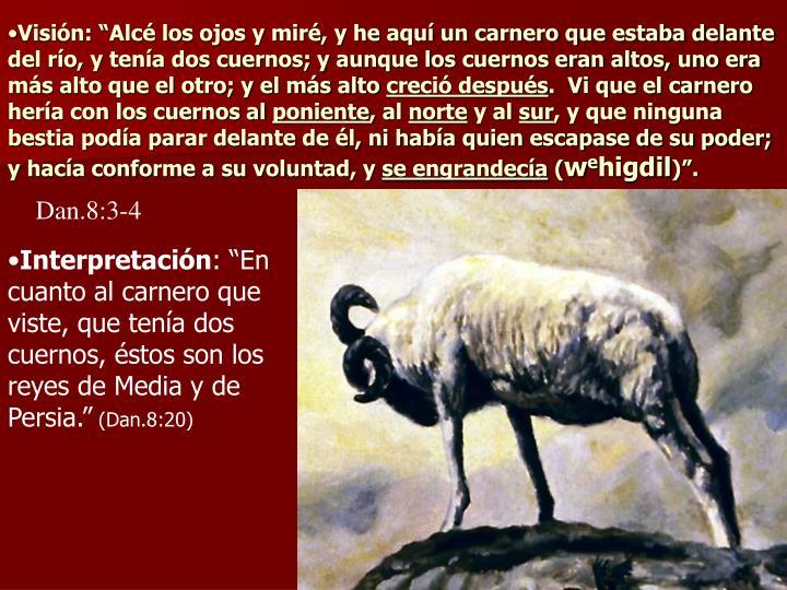 """Visión: """"Alcé los ojos y miré, y he aquí un carnero que estaba delante del río, y tenía dos ..."""