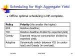 scheduling for high aggregate yield