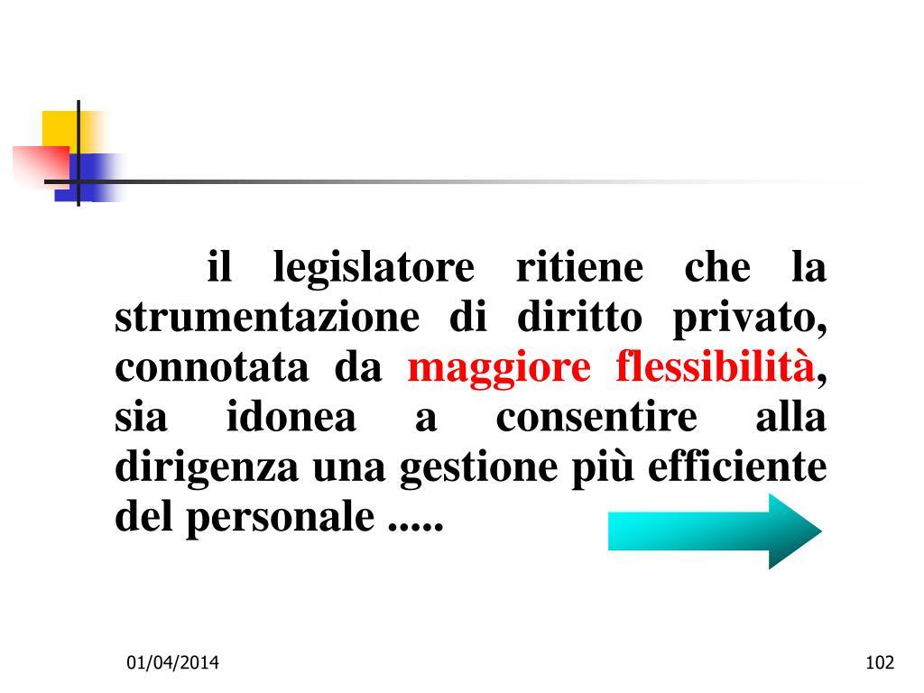 il legislatore ritiene che la strumentazione di diritto privato, connotata da