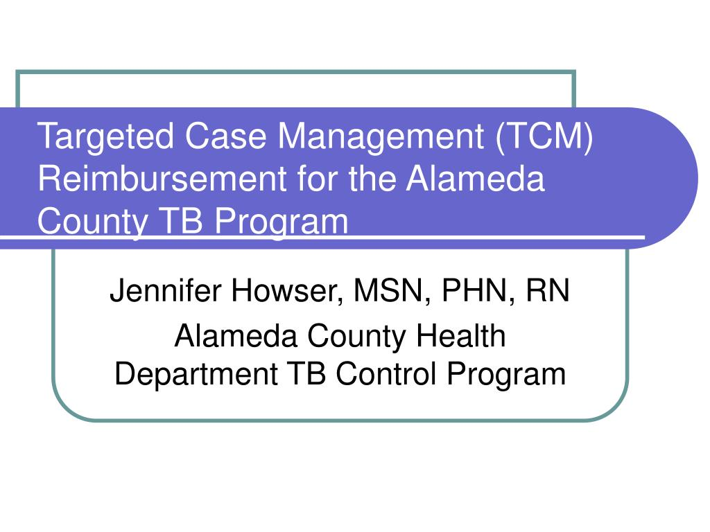 targeted case management tcm reimbursement for the alameda county tb program l.