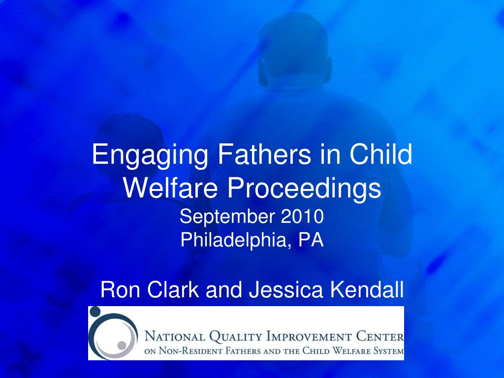engaging fathers in child welfare proceedings september 2010 philadelphia pa l.