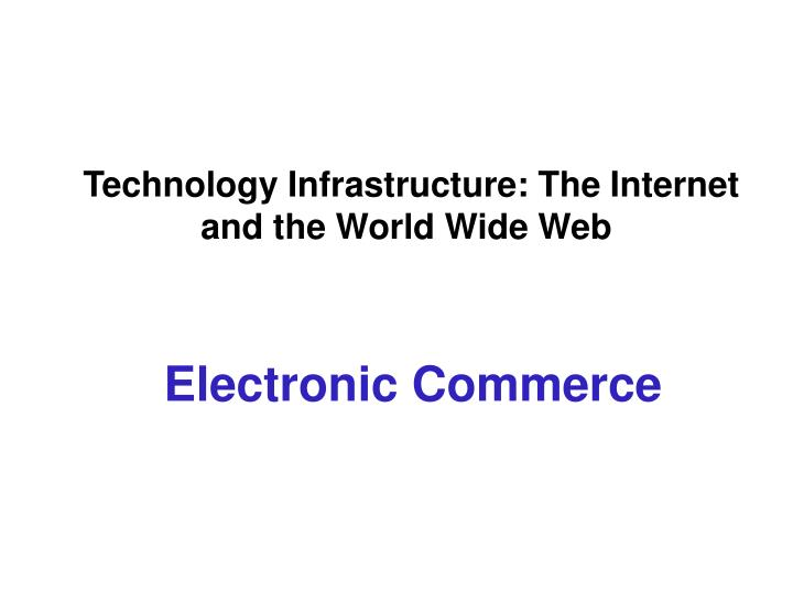 technology infrastructure the internet and the world wide web
