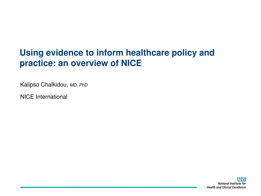 using evidence to inform healthcare policy and practice an overview of nice l.