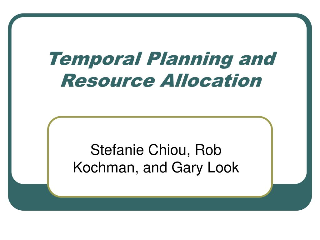 temporal planning and resource allocation l.