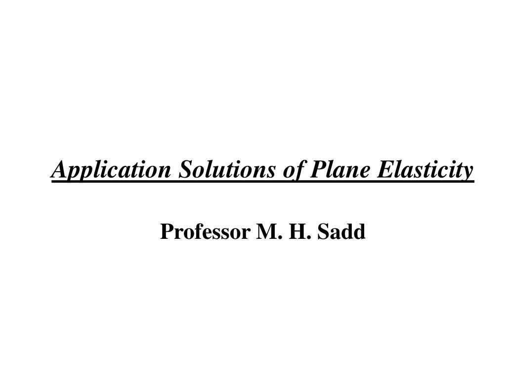 PPT - Application Solutions of Plane Elasticity Professor M. H. Sadd  PowerPoint Presentation - ID:581934
