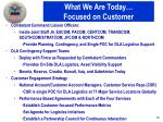 what we are today focused on customer