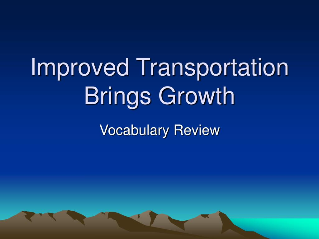 improved transportation brings growth l.