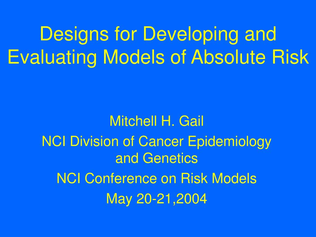 designs for developing and evaluating models of absolute risk l.