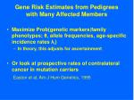 gene risk estimates from pedigrees with many affected members