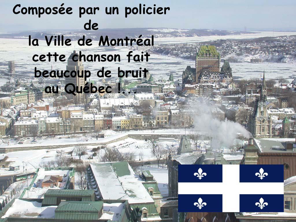 Composée par un policier          de                                    la Ville de Montréal               cette chanson fait                    beaucoup de bruit                au Québec !...