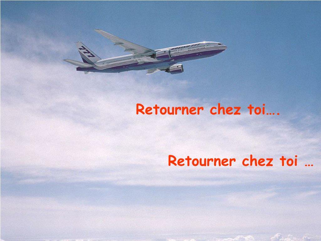 Retourner chez toi….
