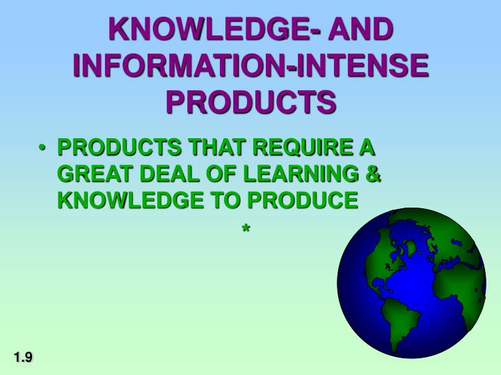 KNOWLEDGE- AND INFORMATION-INTENSE PRODUCTS