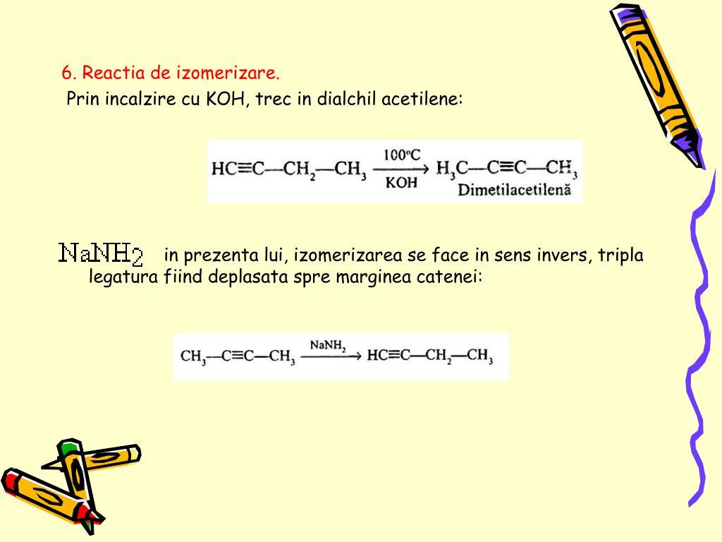 6. Reactia de izomerizare.
