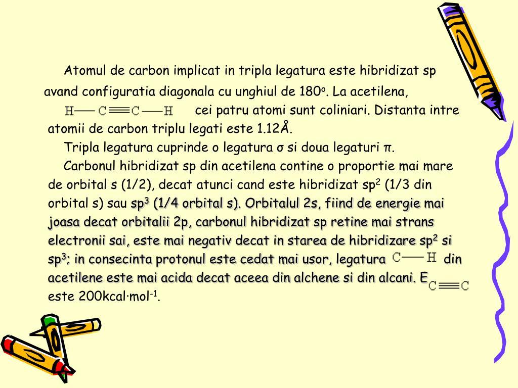 Atomul de carbon implicat in tripla legatura este hibridizat sp
