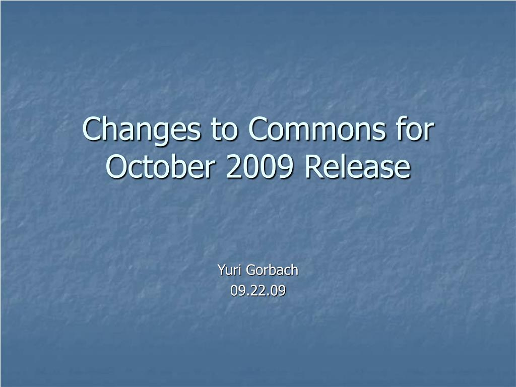 changes to commons for october 2009 release l.