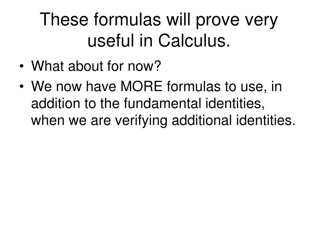 These formulas will prove very useful in Calculus.
