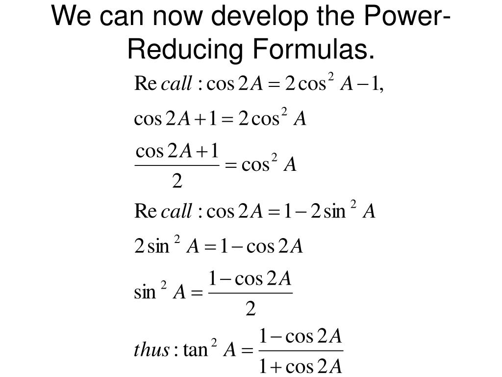 We can now develop the Power-Reducing Formulas.