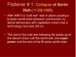 flattener 1 collapse of berlin wall 11 09 1989