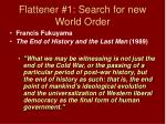 flattener 1 search for new world order