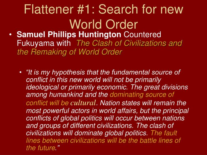 Flattener #1: Search for new World Order