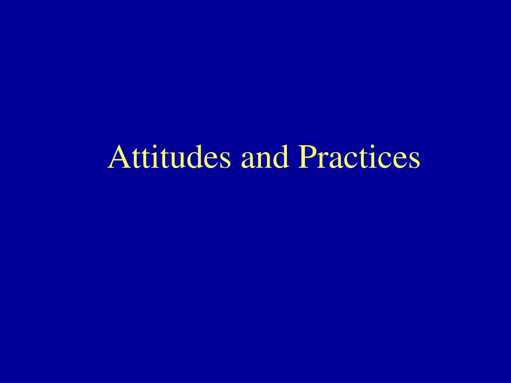 Attitudes and Practices