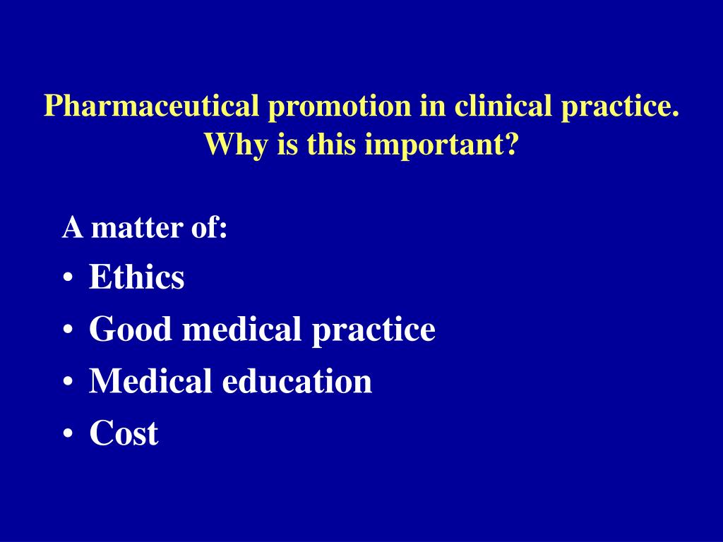 Pharmaceutical promotion in clinical practice.