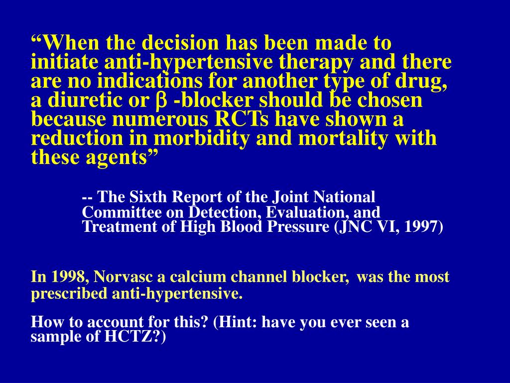"""When the decision has been made to initiate anti-hypertensive therapy and there are no indications for another type of drug, a diuretic or"