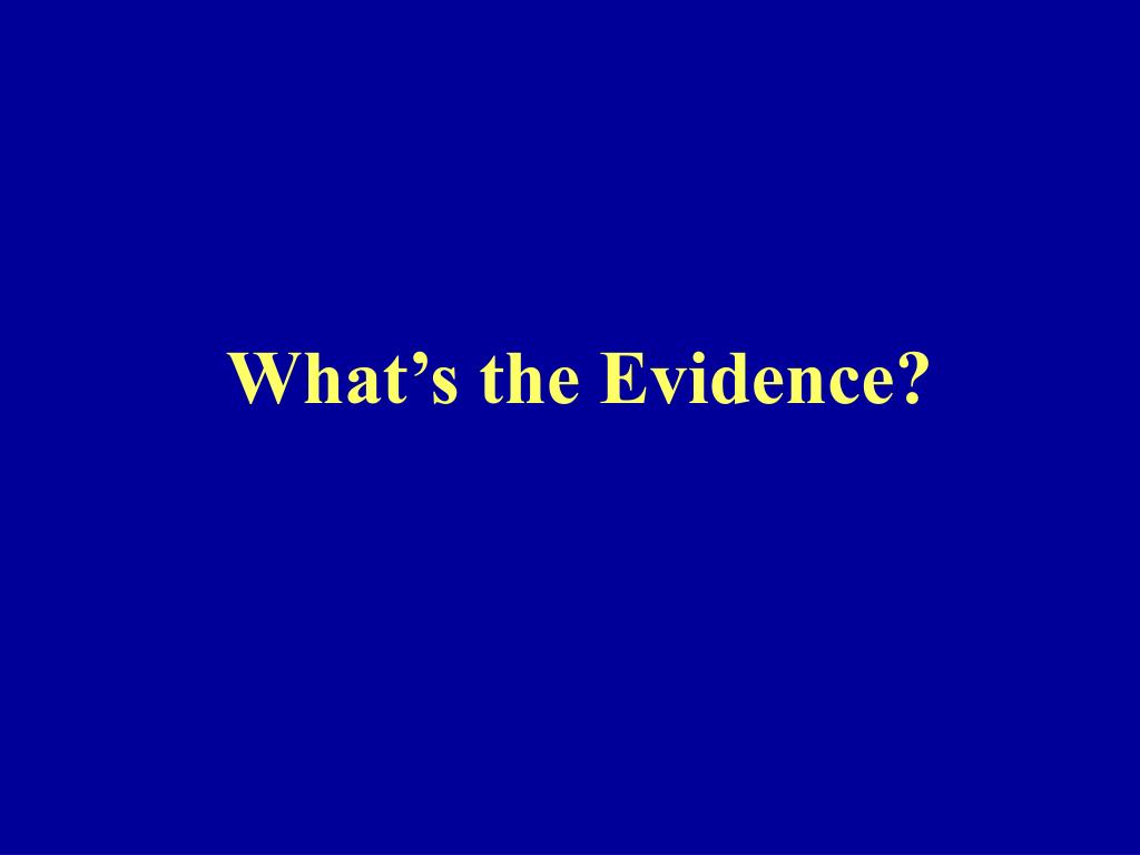 What's the Evidence?