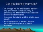 can you identify murmurs