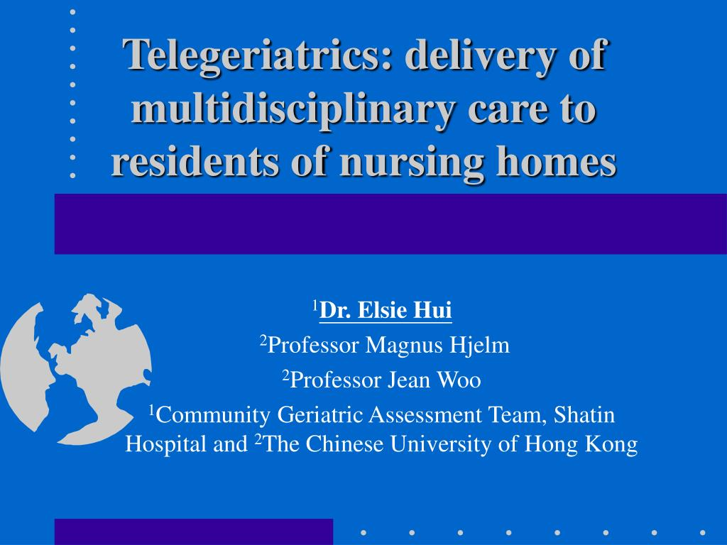telegeriatrics delivery of multidisciplinary care to residents of nursing homes l.