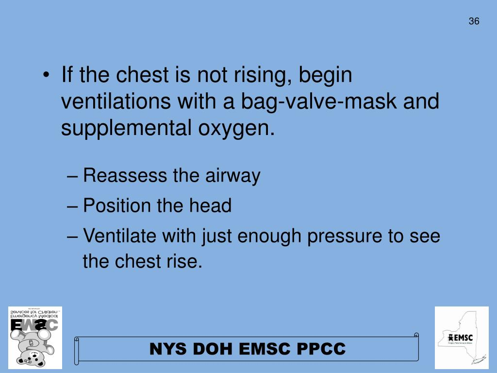 If the chest is not rising, begin ventilations with a bag-valve-mask and supplemental oxygen.