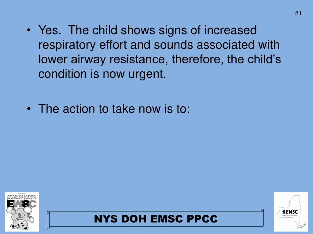 Yes.  The child shows signs of increased respiratory effort and sounds associated with lower airway resistance, therefore, the child's condition is now urgent.