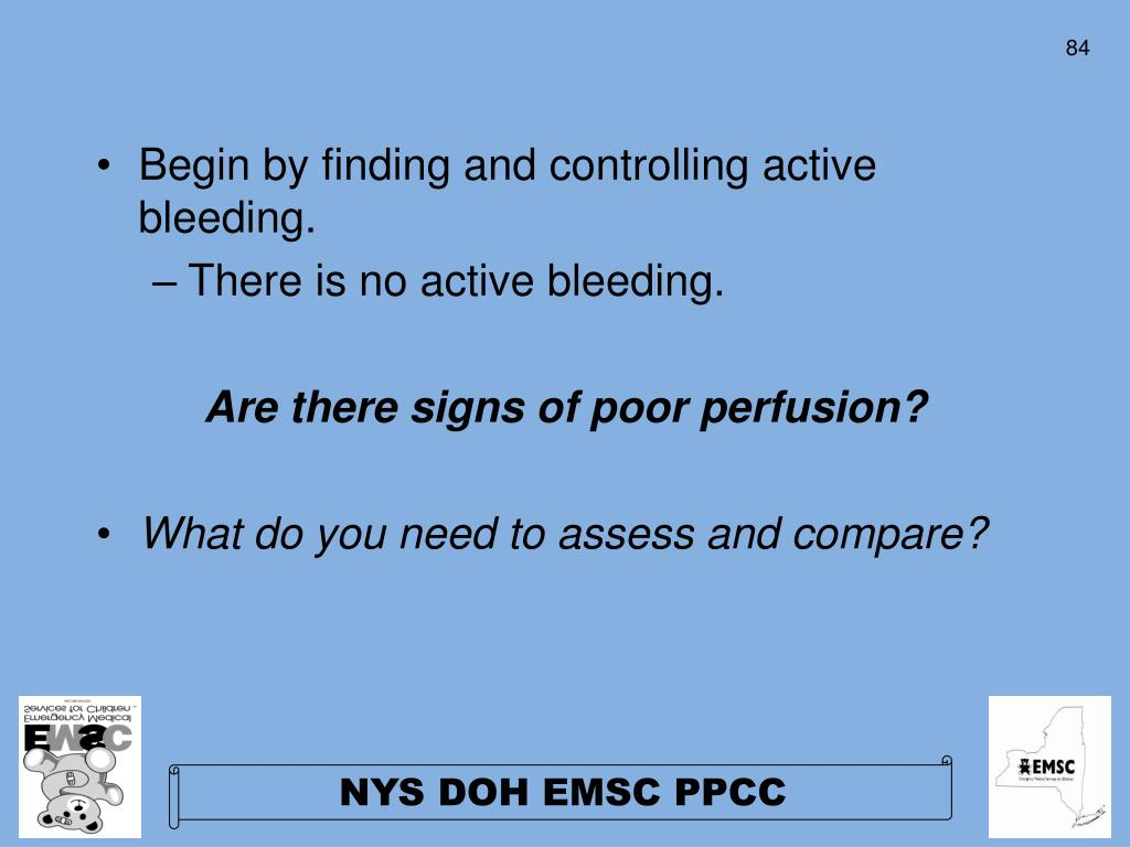 Begin by finding and controlling active bleeding.