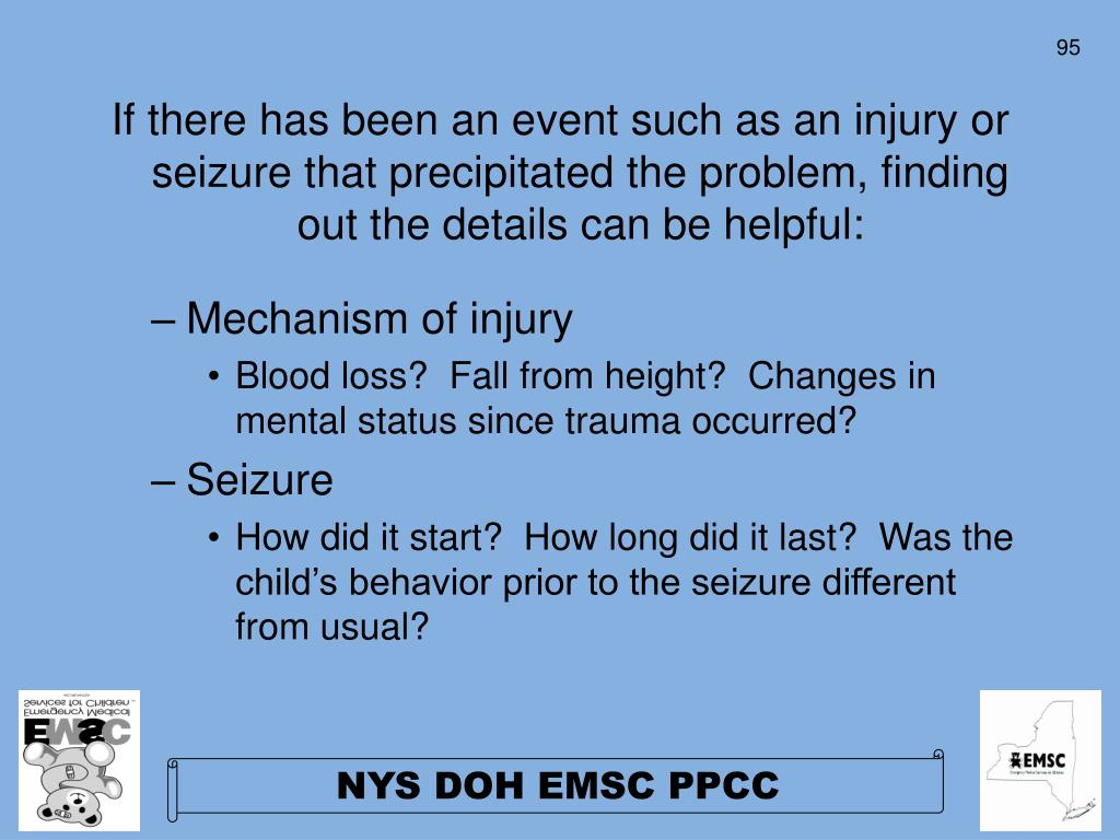 If there has been an event such as an injury or seizure that precipitated the problem, finding out the details can be helpful: