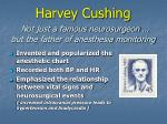 harvey cushing not just a famous neurosurgeon but the father of anesthesia monitoring