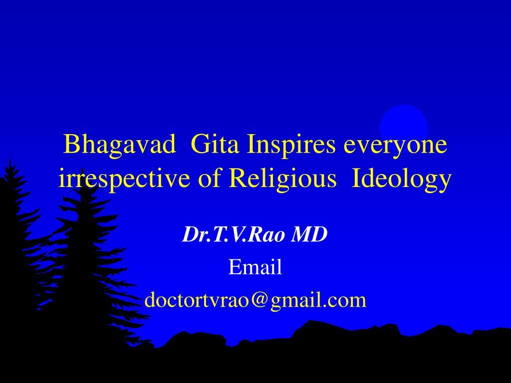 Bhagavad  Gita Inspires everyone irrespective of Religious  Ideology