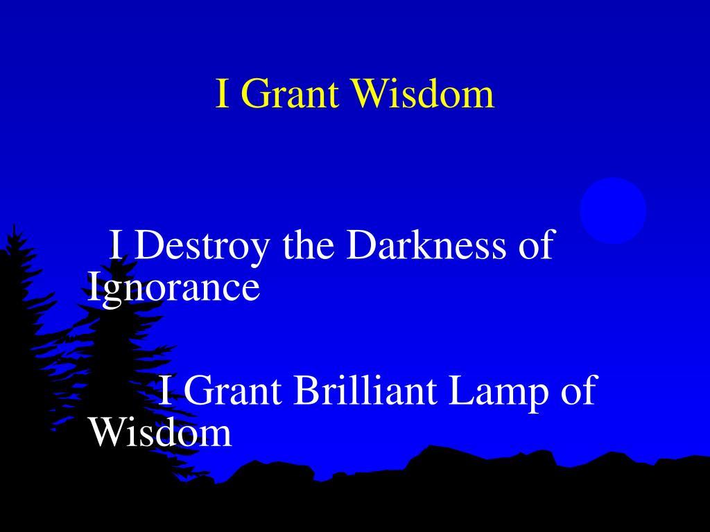 I Grant Wisdom
