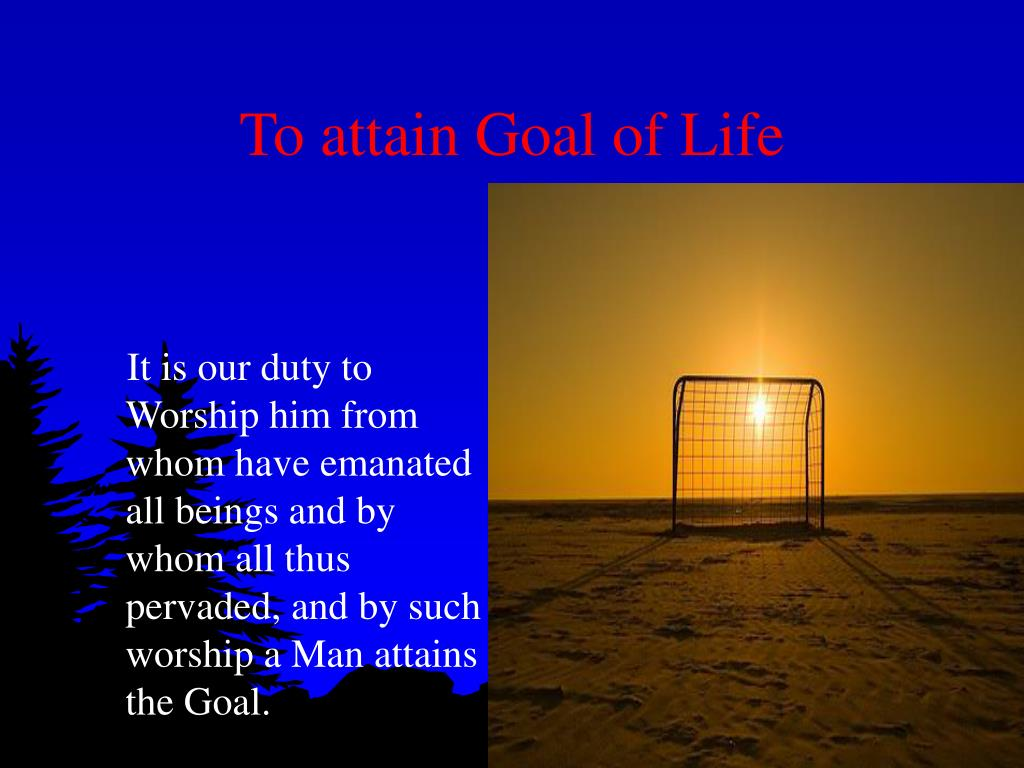 To attain Goal of Life