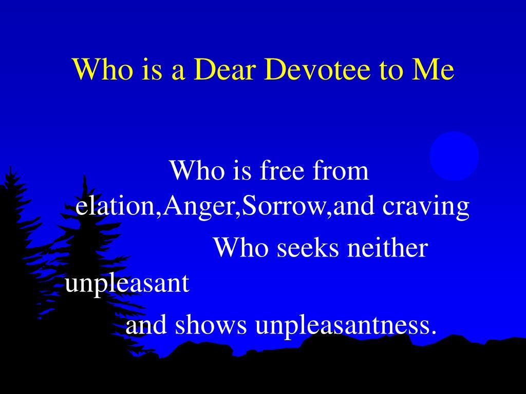 Who is a Dear Devotee to Me