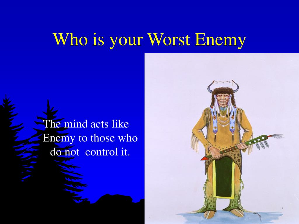 Who is your Worst Enemy