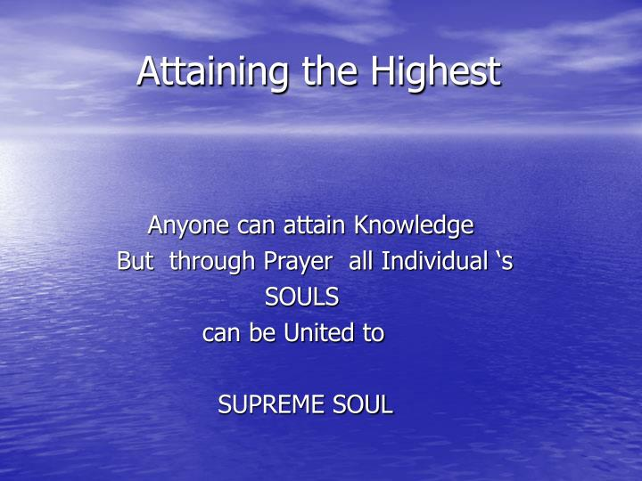 Attaining the Highest