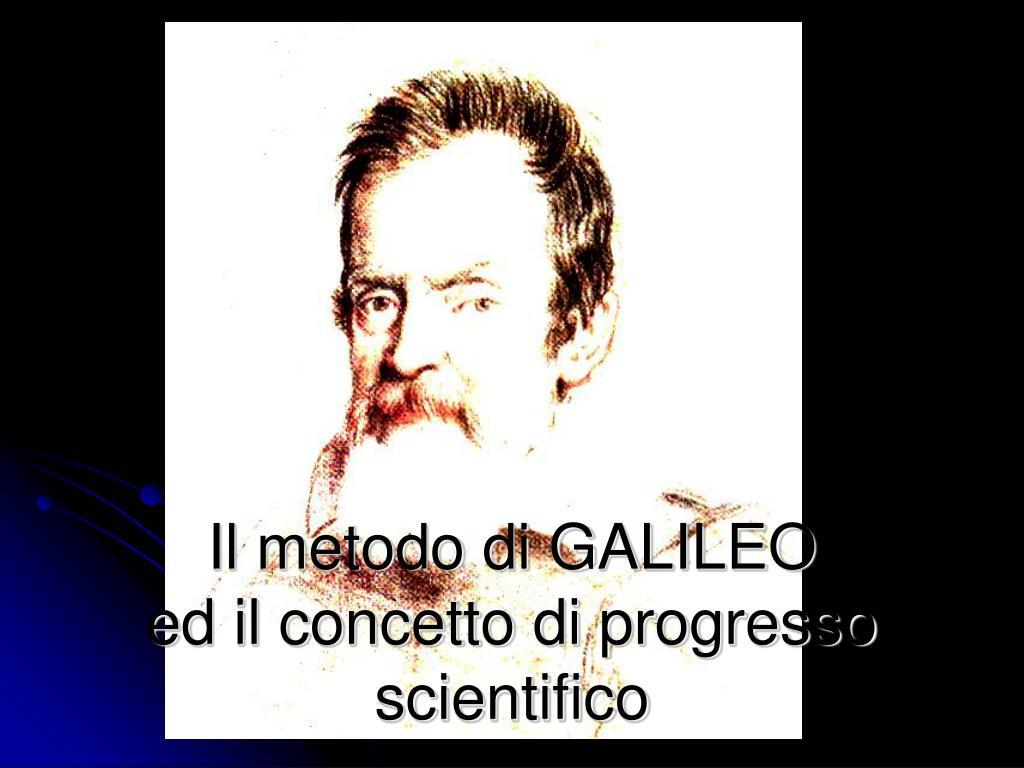 il metodo di galileo ed il concetto di progresso scientifico
