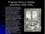 progressi tecnici e metodo scientifico 1550 1640