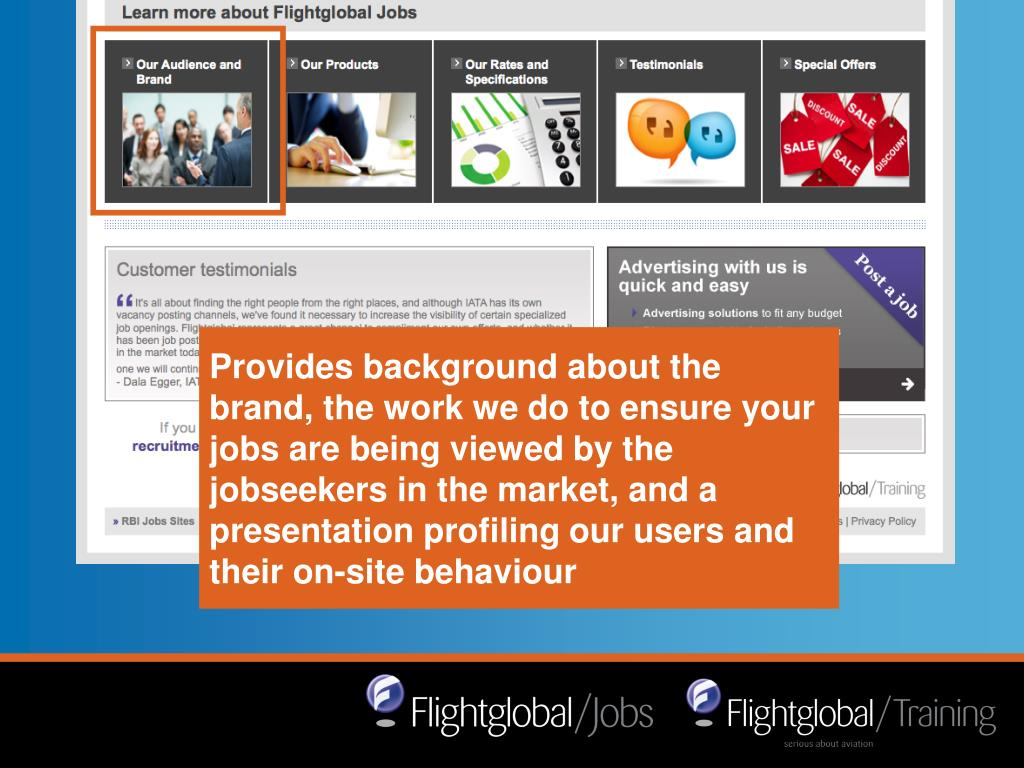 Provides background about the brand, the work we do to ensure your jobs are being viewed by the jobseekers in the market, and a presentation profiling our users and their on-site behaviour