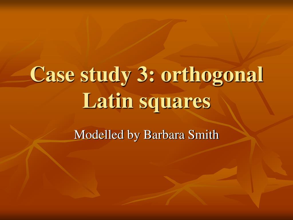 Case study 3: orthogonal Latin squares