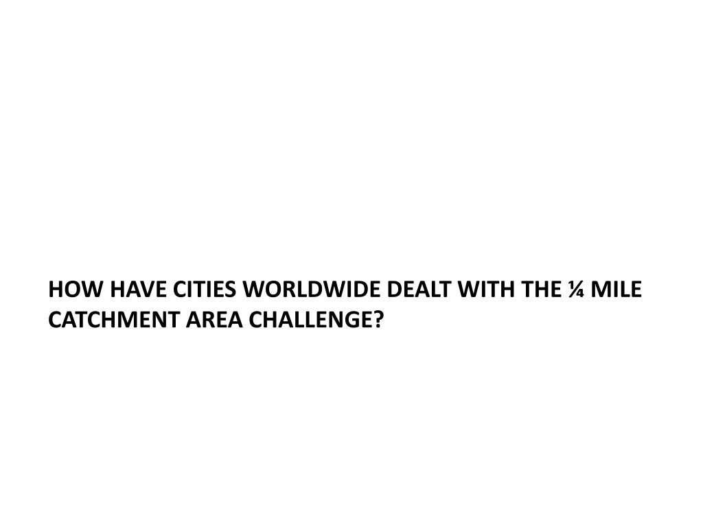 How have cities worldwide dealt with the ¼ Mile catchment area Challenge?