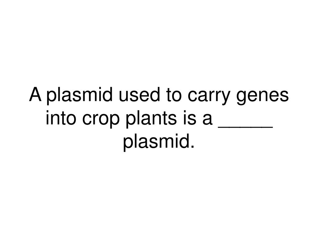 A plasmid used to carry genes into crop plants is a _____ plasmid.