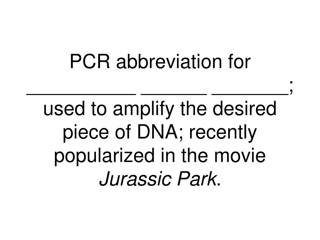PCR abbreviation for __________ ______ _______; used to amplify the desired piece of DNA; recently popularized in the movie