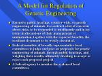 a model for regulation of genetic engineering